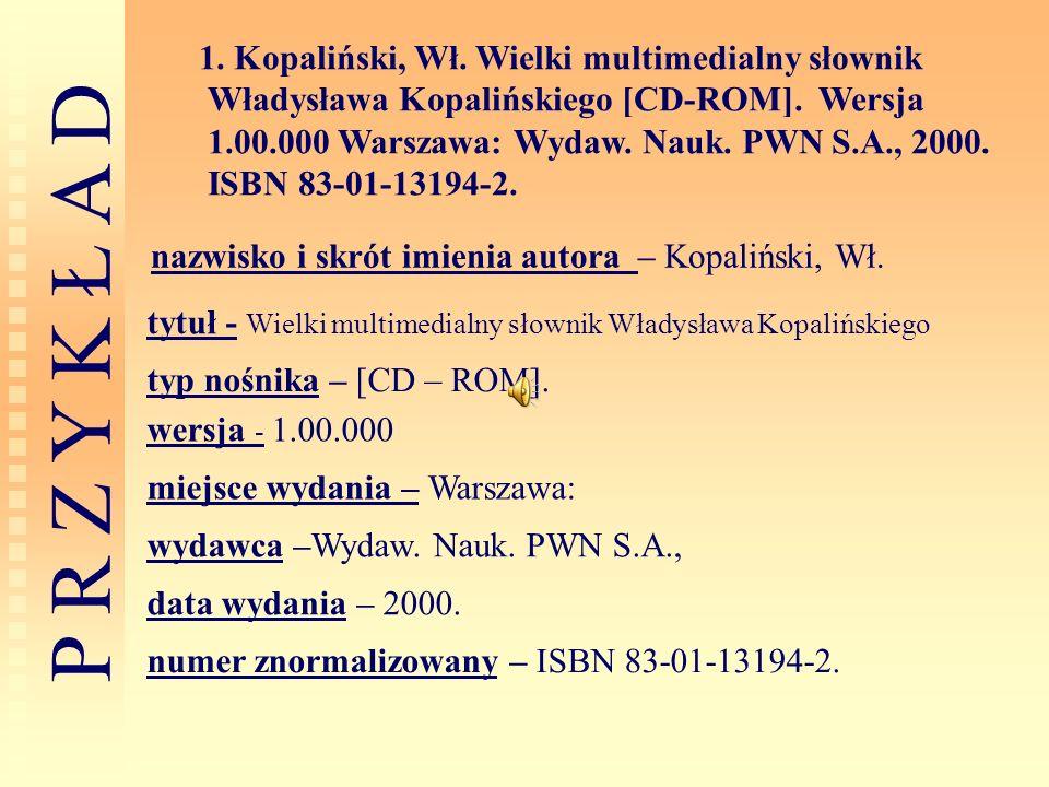 1. Kopaliński, Wł. Wielki multimedialny słownik Władysława Kopalińskiego [CD-ROM]. Wersja 1.00.000 Warszawa: Wydaw. Nauk. PWN S.A., 2000. ISBN 83-01-13194-2.